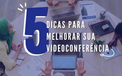 5 dicas para melhorar sua videoconferência