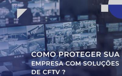 Como proteger sua empresa com soluções de CFTV?